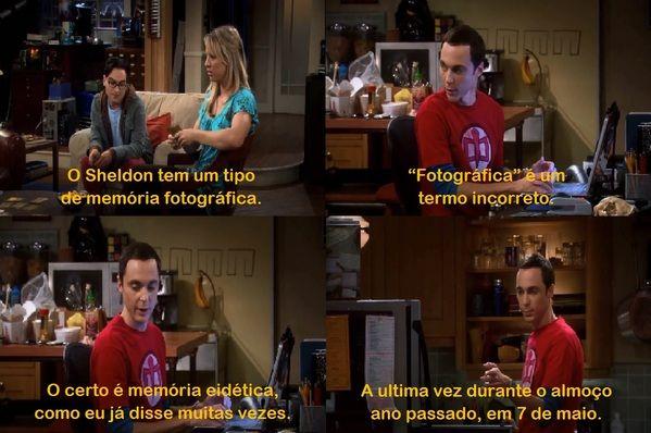 """Cena da série The Big Bang Theory. Leonard: """"O Sheldon tem um tipo de memória fotográfica"""". Sheldon: """"'Fotográfica' é um termo incorreto. O certo é memória eidética, como eu já disse muitas vezes. A ultima  vez durante um almoço ano passado, em 7 de maio"""".te"""